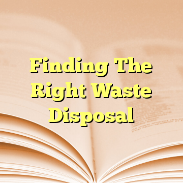 Finding The Right Waste Disposal