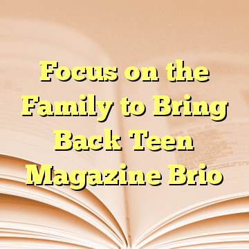 Focus on the Family to Bring Back Teen Magazine Brio