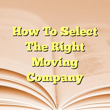 How To Select The Right Moving Company