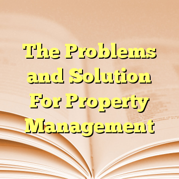 The Problems and Solution For Property Management