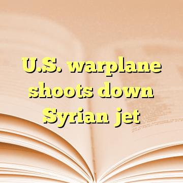 U.S. warplane shoots down Syrian jet
