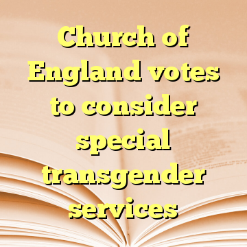 Church of England votes to consider special transgender services