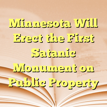 Minnesota Will Erect the First Satanic Monument on Public Property