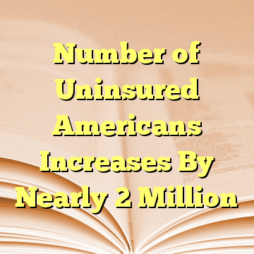 Number of Uninsured Americans Increases By Nearly 2 Million