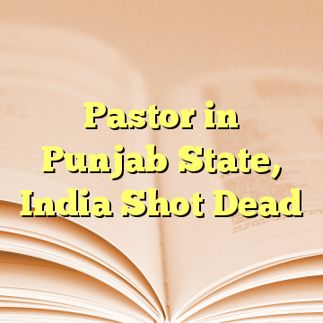 Pastor in Punjab State, India Shot Dead