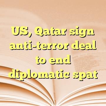 US, Qatar sign anti-terror deal to end diplomatic spat