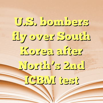 U.S. bombers fly over South Korea after North's 2nd ICBM test