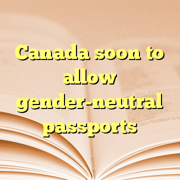 Canada soon to allow gender-neutral passports