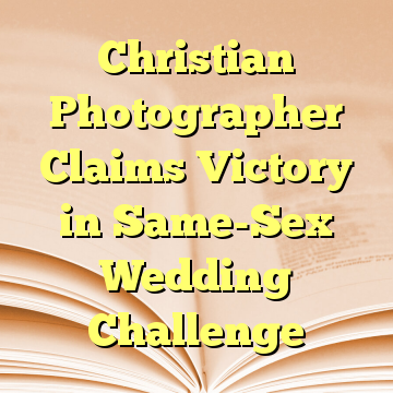 Christian Photographer Claims Victory in Same-Sex Wedding Challenge