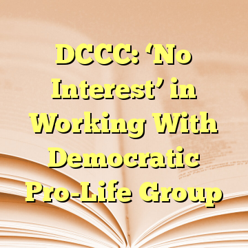 DCCC: 'No Interest' in Working With Democratic Pro-Life Group