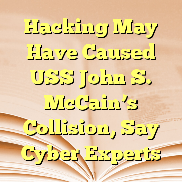 Hacking May Have Caused USS John S. McCain's Collision, Say Cyber Experts