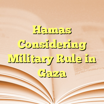 Hamas Considering Military Rule in Gaza