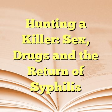 Hunting a Killer: Sex, Drugs and the Return of Syphilis