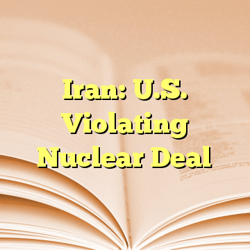 Iran: U.S. Violating Nuclear Deal