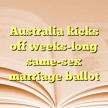Australia kicks off weeks-long same-sex marriage ballot