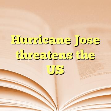 Hurricane Jose threatens the US
