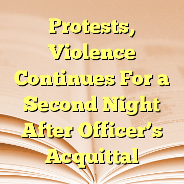 Protests, Violence Continues For a Second Night After Officer's Acquittal