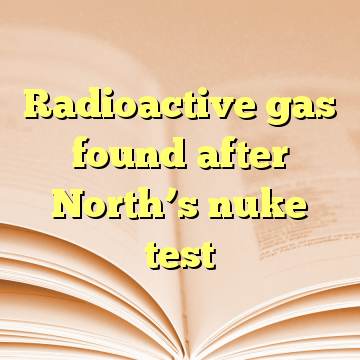 Radioactive gas found after North's nuke test