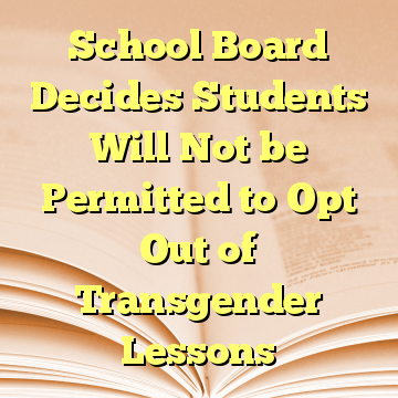 School Board Decides Students Will Not be Permitted to Opt Out of Transgender Lessons