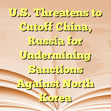 U.S. Threatens to Cutoff China, Russia for Undermining Sanctions Against North Korea