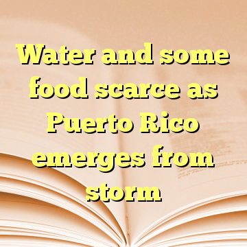 Water and some food scarce as Puerto Rico emerges from storm