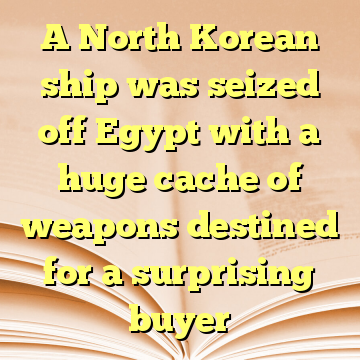 A North Korean ship was seized off Egypt with a huge cache of weapons destined for a surprising buyer