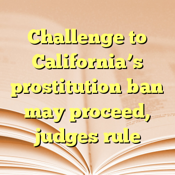 Challenge to California's prostitution ban may proceed, judges rule