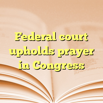 Federal court upholds prayer in Congress