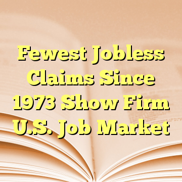 Fewest Jobless Claims Since 1973 Show Firm U.S. Job Market