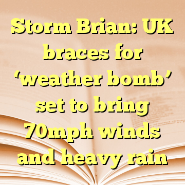Storm Brian: UK braces for 'weather bomb' set to bring 70mph winds and heavy rain