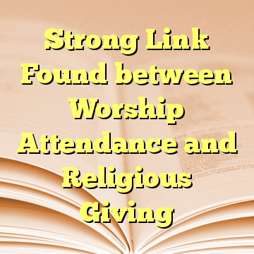 Strong Link Found between Worship Attendance and Religious Giving