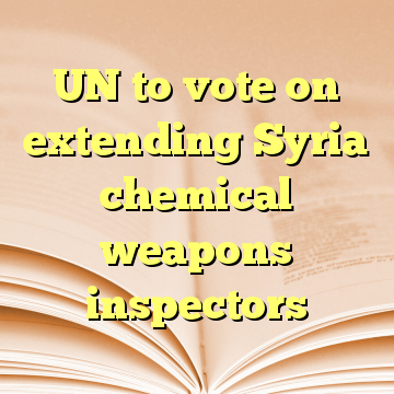 UN to vote on extending Syria chemical weapons inspectors