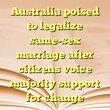Australia poised to legalize same-sex marriage after citizens voice majority support for change