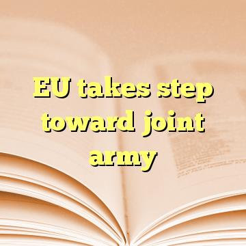 EU takes step toward joint army