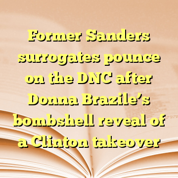 Former Sanders surrogates pounce on the DNC after Donna Brazile's bombshell reveal of a Clinton takeover