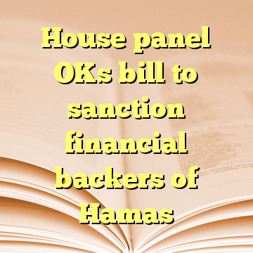 House panel OKs bill to sanction financial backers of Hamas