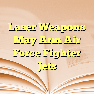 Laser Weapons May Arm Air Force Fighter Jets