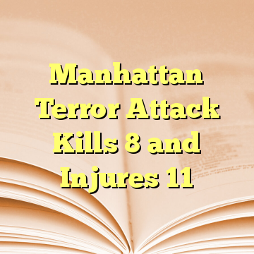 Manhattan Terror Attack Kills 8 and Injures 11