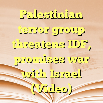 Palestinian terror group threatens IDF, promises war with Israel (Video)
