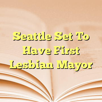 Seattle Set To Have First Lesbian Mayor