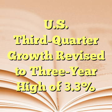 U.S. Third-Quarter Growth Revised to Three-Year High of 3.3%