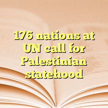 176 nations at UN call for Palestinian statehood