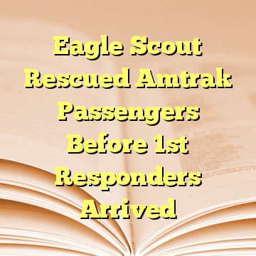 Eagle Scout Rescued Amtrak Passengers Before 1st Responders Arrived
