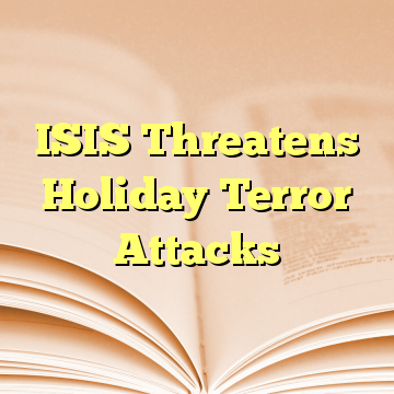 ISIS Threatens Holiday Terror Attacks