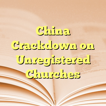China Crackdown on Unregistered Churches