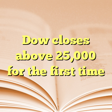Dow closes above 25,000 for the first time