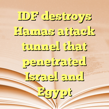 IDF destroys Hamas attack tunnel that penetrated Israel and Egypt