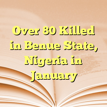 Over 80 Killed in Benue State, Nigeria in January
