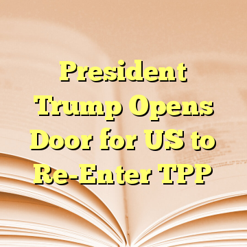 President Trump Opens Door for US to Re-Enter TPP