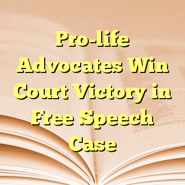 Pro-life Advocates Win Court Victory in Free Speech Case